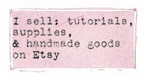 I sell tutorials, supplies, and handmade goods on Etsy